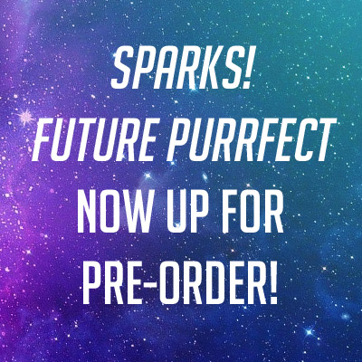 Sparks! Future Purrfect, now up for pre-order!